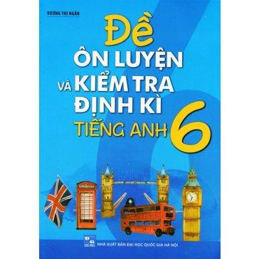 Đề Ôn Luyện Và Kiểm Tra Định Kì Tiếng Anh 6 (Kèm 1 CD)