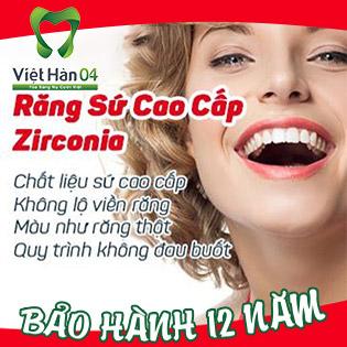 Hệ Thống Nha Khoa Quốc Tế Việt Hàn 04 - Răng Toàn Sứ Zirconia HT 100% Của Đức - Bảo Hành 12 Năm